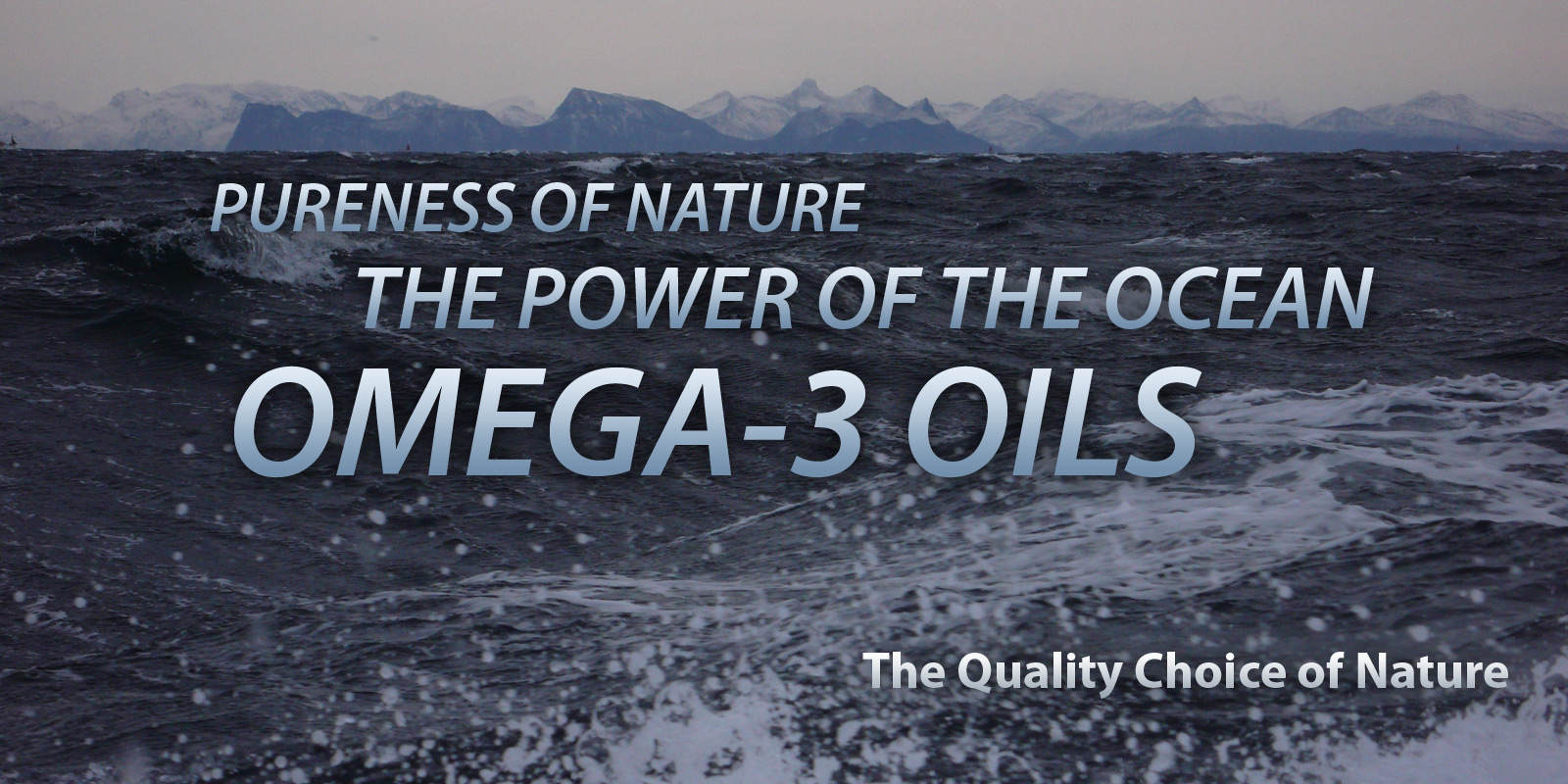 Pureness of Nature The Power of the Ocean Omega-3 Oils The Quality Choice of Nature
